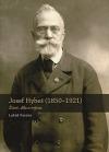 Josef Hybeš (1850—1921): Život, dílo a mýtus