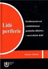 Lidé periferie: sociální postavení a každodennost pražského dělnictva v meziválečné době.