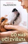 Co nás učí zvířata - Objevte svou duchovní spřízněnost se zvířaty