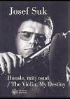 Josef  Suk: housle, můj osud / The Violin, My Destiny