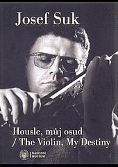 Josef  Suk: housle, můj osud / The Violin, My Destiny obálka knihy