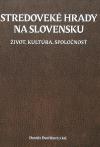 Stredoveké hrady na Slovensku. Život, kultúra, spoločnosť