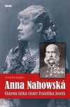 Anna Nahowská - Utajená láska císaře Františka Josefa