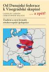 Od Dunajské federace k Visegrádské skupině… a zpět?