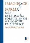Imaginace a forma: Mezi estetickým formalismem a filosofií emancipace - Studie Josefu Zumrovi