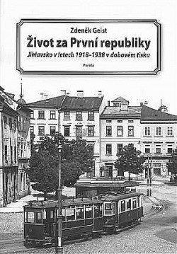 Život za První republiky: Jihlavsko v letech 1918-1938 v dobovém tisku obálka knihy