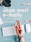 Jóga mezi e-maily: Jak přežít v kanceláři a nezruinovat si tělo