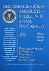 Demokracie očima amerických prezidentů a naše současnost : Democracy as seen by American presidents: lessons for the present