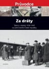 Za dráty: Tábory v období 1938 - 1945 na území dnešní České republiky