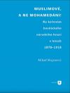 Muslimové, a ne mohamedáni! Ke kořenům bosňáckého národního hnutí v letech 1878-1918