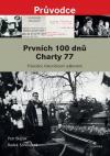 Prvních 100 dnů Charty 77: Průvodce historickými událostmi od vzniku Prohlášení Charty 77 po pohřeb Jana Patočky