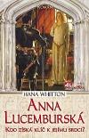 Anna Lucemburská - kdo získá klíč k jejímu srdci?