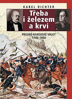 Třeba i železem a krví: Prusko-rakouské války 1740-1866 obálka knihy
