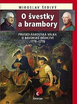 O švestky a brambory: Prusko-rakouská válka o bavorské dědictví 1778–1779 obálka knihy