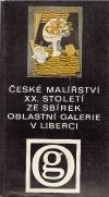 České malířství XX. století ze sbírek oblastní galerie v Liberci