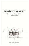 Deníky z krypty: Poslední dny sedmi parašutistů za heydrichiády