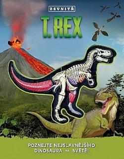 T-Rex zevnitř: Poznej nejslavnějšího dinosaura na světě! obálka knihy
