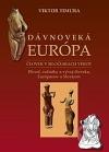 Dávnoveká Európa - Pôvod, začiatky a vývoj človeka, Európanov a Slovanov