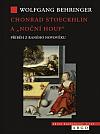 """Chonrad Stoeckhlin a """"noční houf"""" : Příběh z raného novověku"""