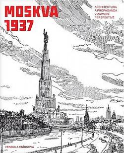 Moskva 1937 - Architektura a propaganda v západní perspektivě