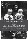 Josífek z Českého Malína aneb Dětství skončilo 13.7.1943