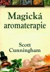 Magická aromaterapie - Léčení těla, mysli a ducha