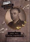 Generál František Moravec: jeho boj, rodina, vzpomínky