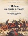 S Bohem za císaře a vlasť!: Čeští důstojníci ve válkách let 1848–1849