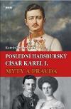 Poslední habsburský císař Karel I.: Mýty a pravda