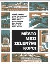 Město mezi zelenými kopci - Antologie povídek českých autorů
