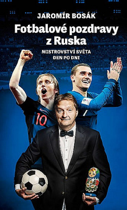 Fotbalové pozdravy z Ruska: Mistrovství světa den po dni obálka knihy