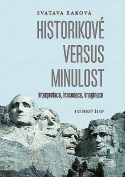 Historikové versus minulost: Interpretace, inscenace, imaginace