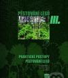 Pěstování lesů III. Praktické postupy pěstování lesů