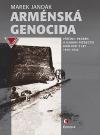 Arménská genocida - Příčiny, průběh a osobní svědectví událostí z let 1915-1922