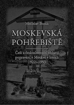 Moskevská pohřebiště: Češi a českoslovenští občané popravení v Moskvě v letech 1922–1953 obálka knihy