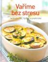 Vaříme bez stresu: Jednoduché, rychlé a praktické