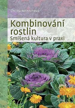 Kombinování rostlin – Smíšená kultura v praxi - Christa Weinrich | Databáze  knih
