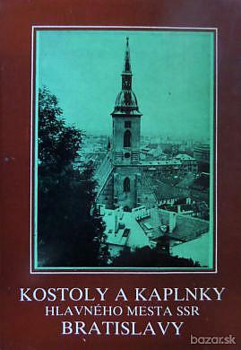 806286595 Kostoly a kaplnky hlavného mesta SSR Bratislavy - Anton Bagin ...