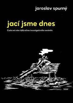 Jací jsme dnes - Česko od roku 1989 očima investigativního novináře obálka knihy