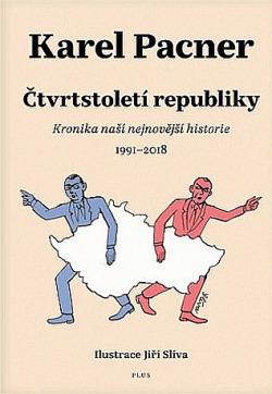 Čtvrtstoletí republiky: Kronika naší nejnovější historie 1991–2018