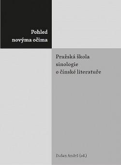 Pohled novýma očima - Pražská škola sinologie o čínské literatuře obálka knihy