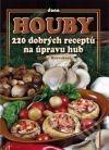 Houby: 220 dobrých receptů na úpravu hub