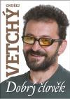Ondřej Vetchý - dobrý člověk