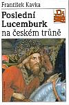 Poslední Lucemburk na českém trůně