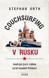 Couchsurfing v Rusku - Aneb jak jsem málem začal rozumět Putinovi obálka knihy