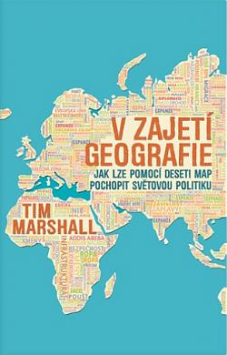 V zajetí geografie - Jak lze pomocí deseti map pochopit světovou politiku obálka knihy