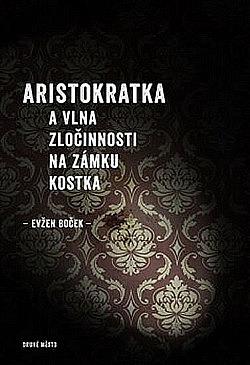 Aristokratka a vlna zločinnosti na zámku Kostka obálka knihy