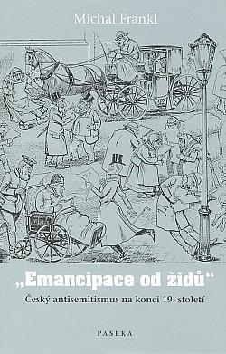 Emancipace od Židů: Český antisemitismus na konci 19. století obálka knihy