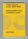Český filmový archiv 1943 – 1993: Institucionální vývoj a problémy praxe