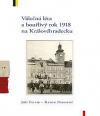 Válečná léta a bouřlivý rok 1918 na Královéhradecku
